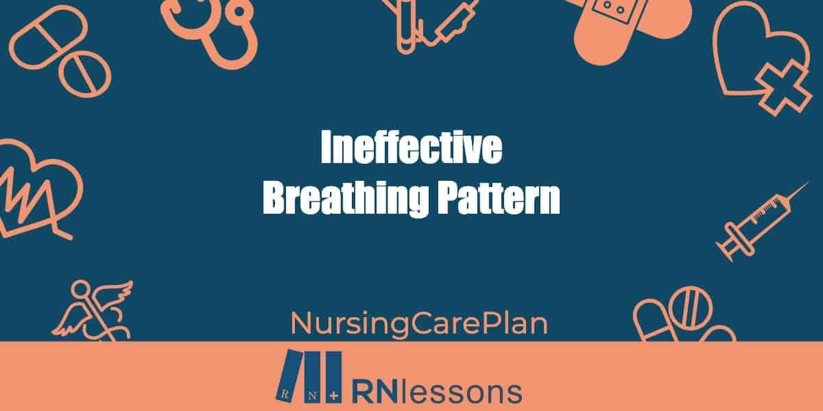 Ineffective Breathing Pattern Nursing Diagnosis & Care ...