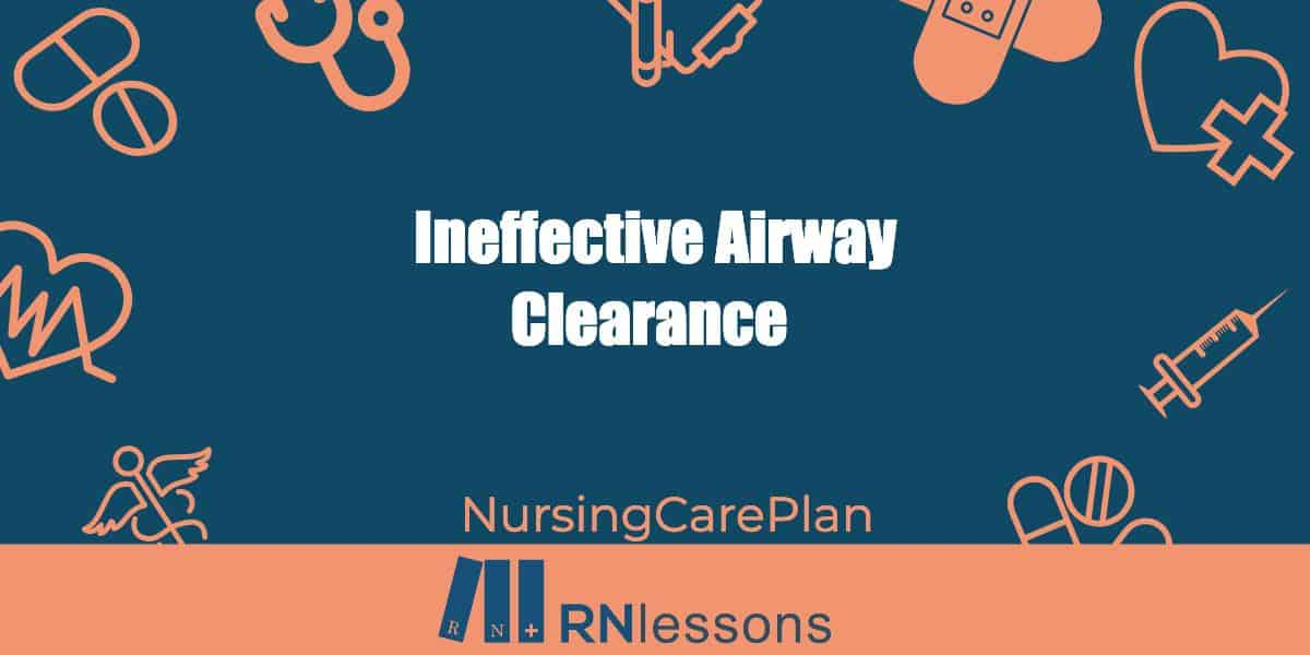 Ineffective Airway Clearance Nursing Diagnosis and Care Plan