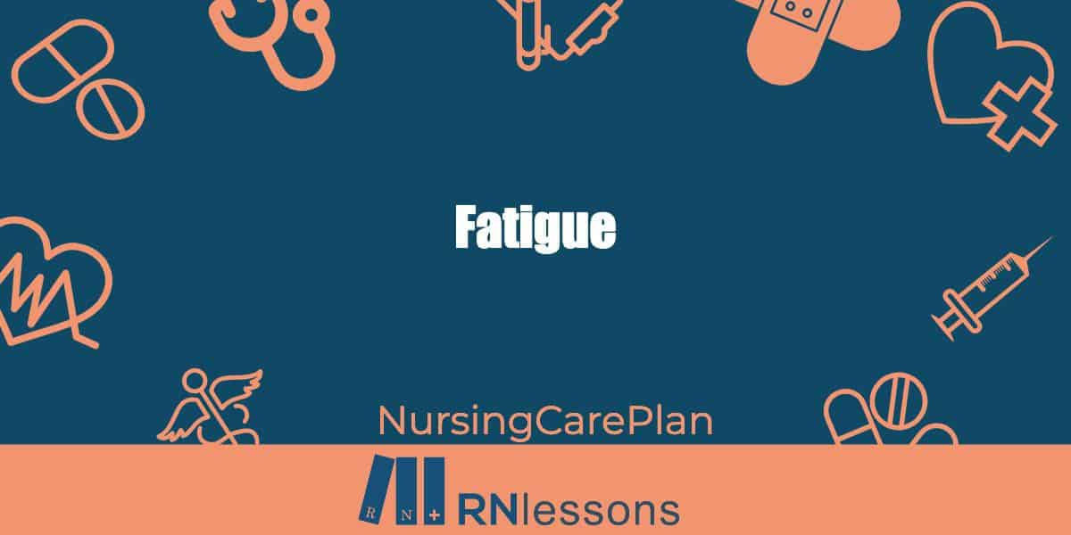 Fatigue Nursing Diagnosis and Care Plan